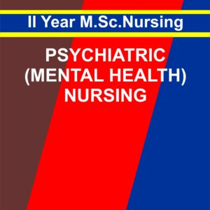 Mental Health (Psychiatric) Nursing, II notes for msc second year nursing